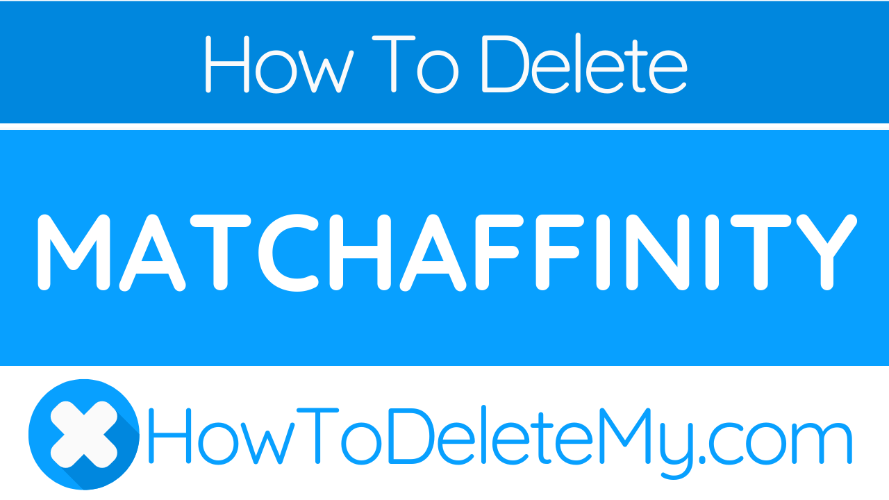 Match my affinity delete account to How To