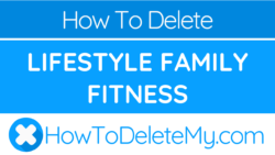 How to delete or cancel Lifestyle Family Fitness